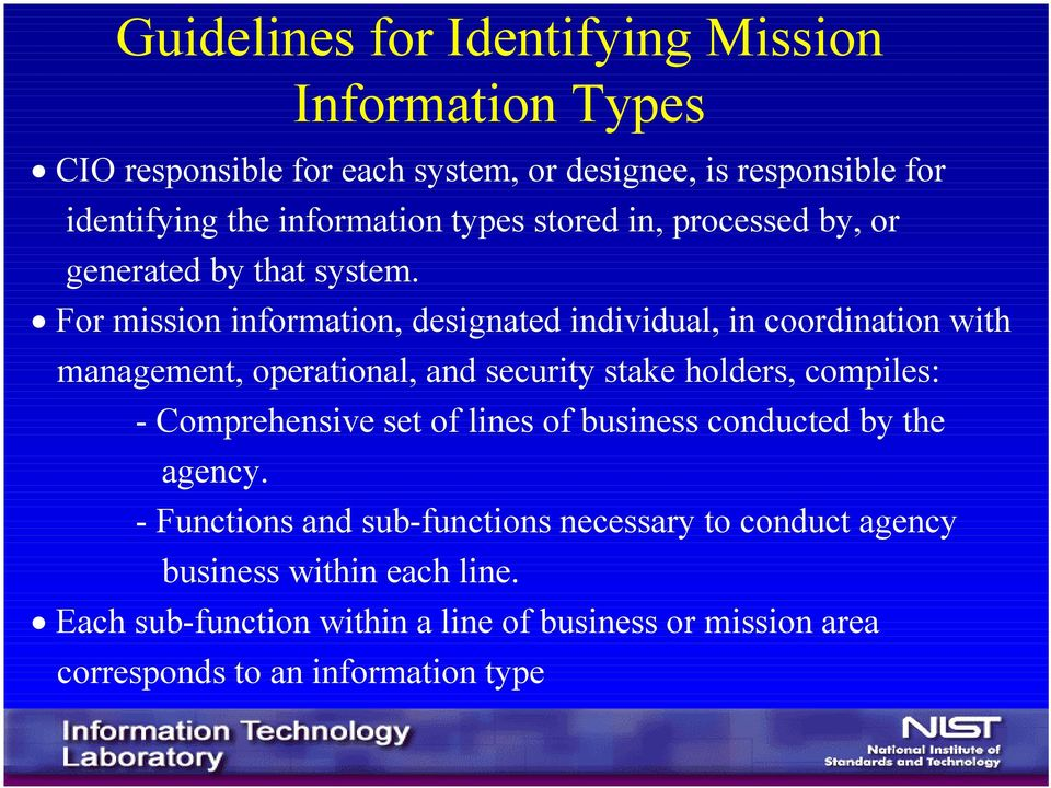 For mission information, designated individual, in coordination with management, operational, and security stake holders, compiles: -