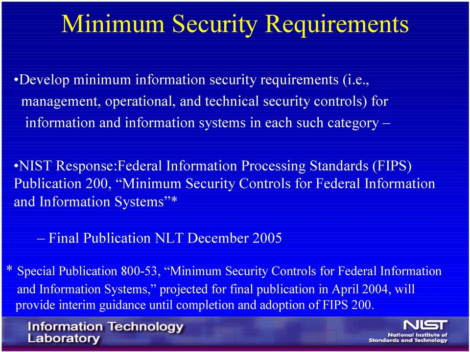 uirements Develop minimum information security requirements (i.e., management, operational, and technical security controls) for information and