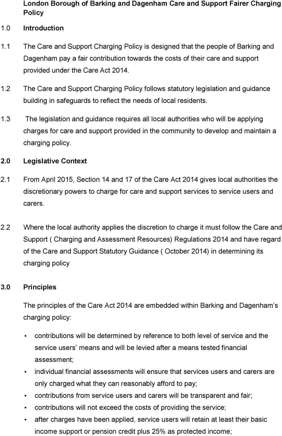 2 The Care and Support Charging Policy follows statutory legislation and guidance building in safeguards to reflect the needs of local residents. 1.