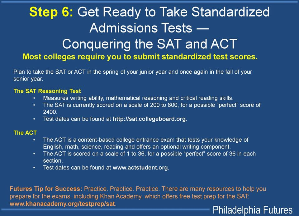 The SAT Reasoning Test Measures writing ability, mathematical reasoning and critical reading skills. The SAT is currently scored on a scale of 200 to 800, for a possible perfect score of 2400.