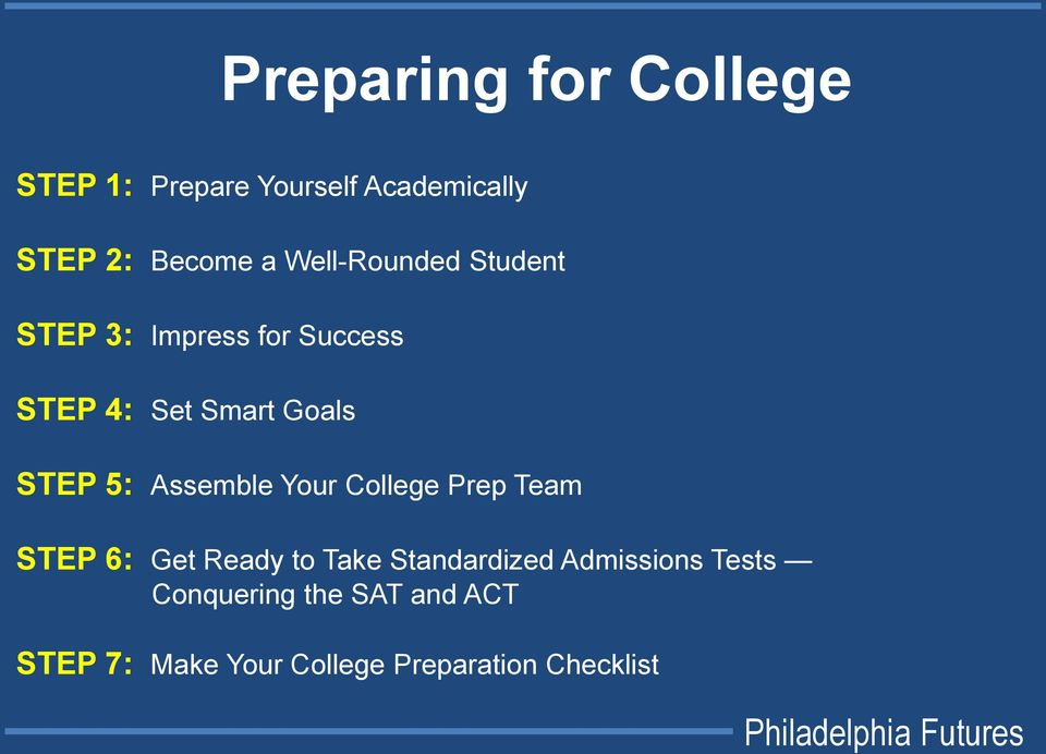 5: Assemble Your College Prep Team STEP 6: Get Ready to Take Standardized