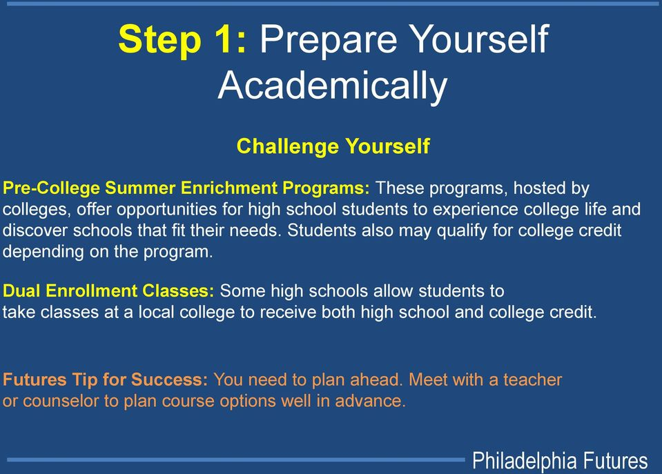 Students also may qualify for college credit depending on the program.