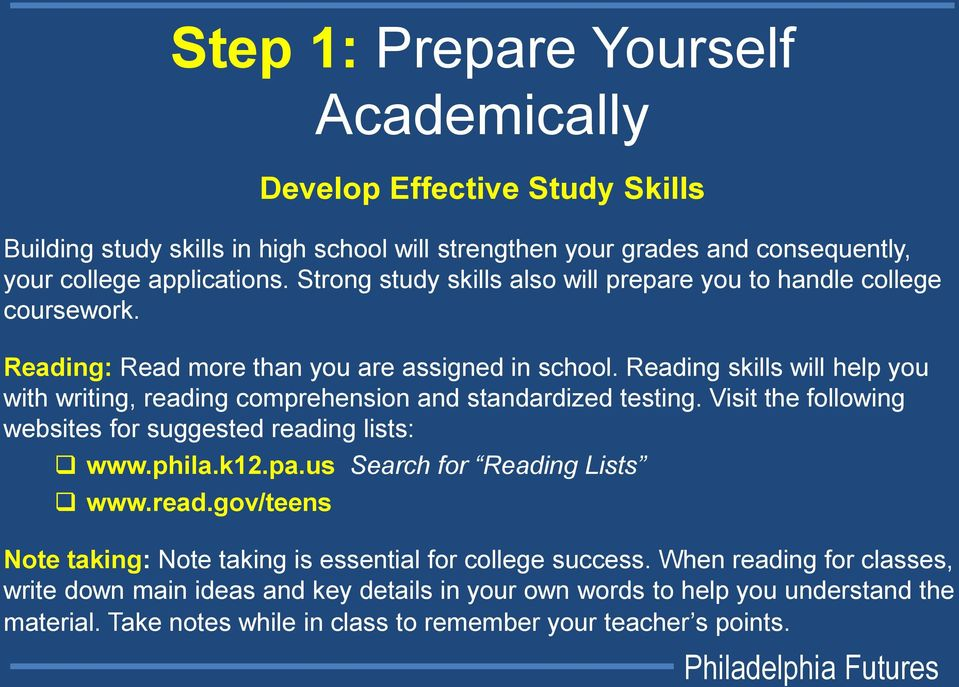 Reading skills will help you with writing, reading comprehension and standardized testing. Visit the following websites for suggested reading lists: www.phila.k12.pa.
