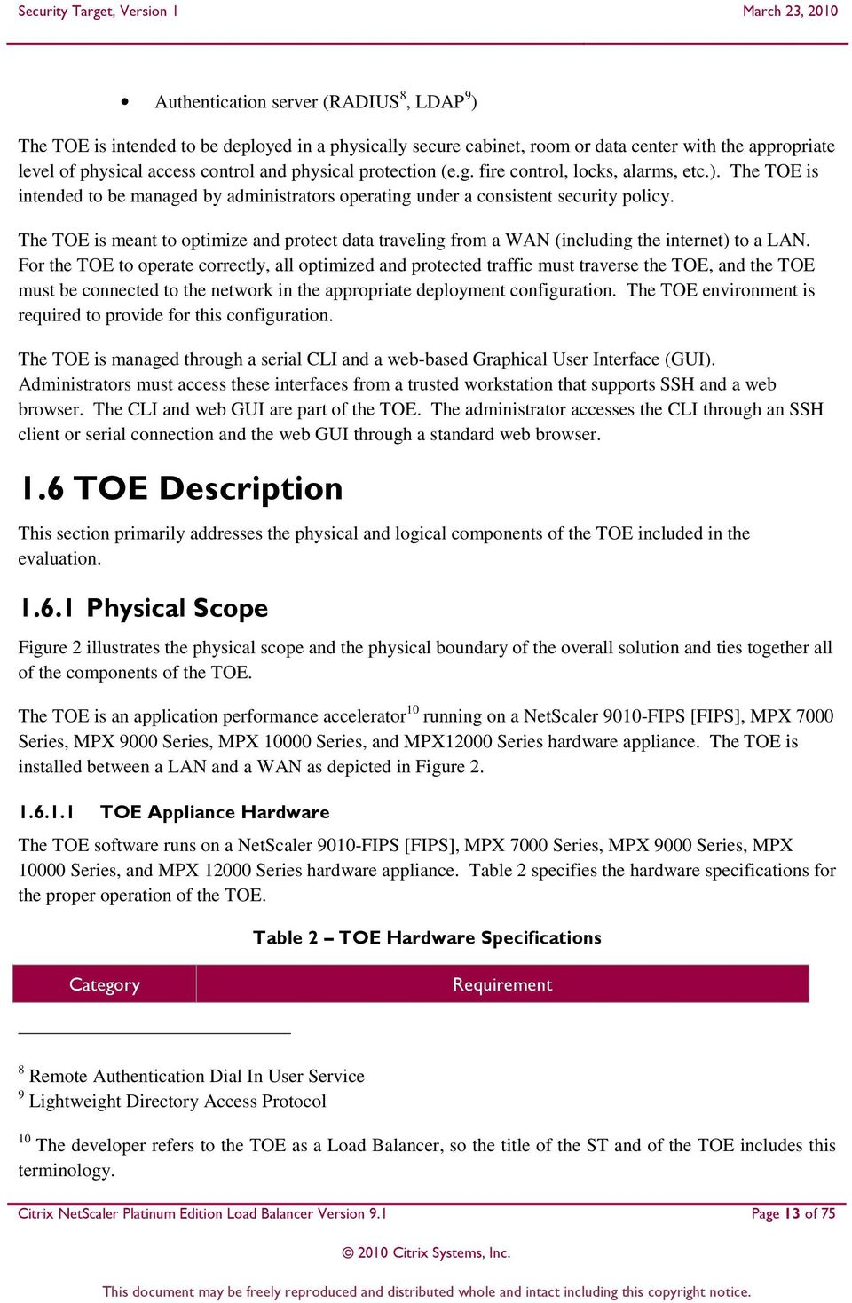 The TOE is meant to optimize and protect data traveling from a WAN (including the internet) to a LAN.