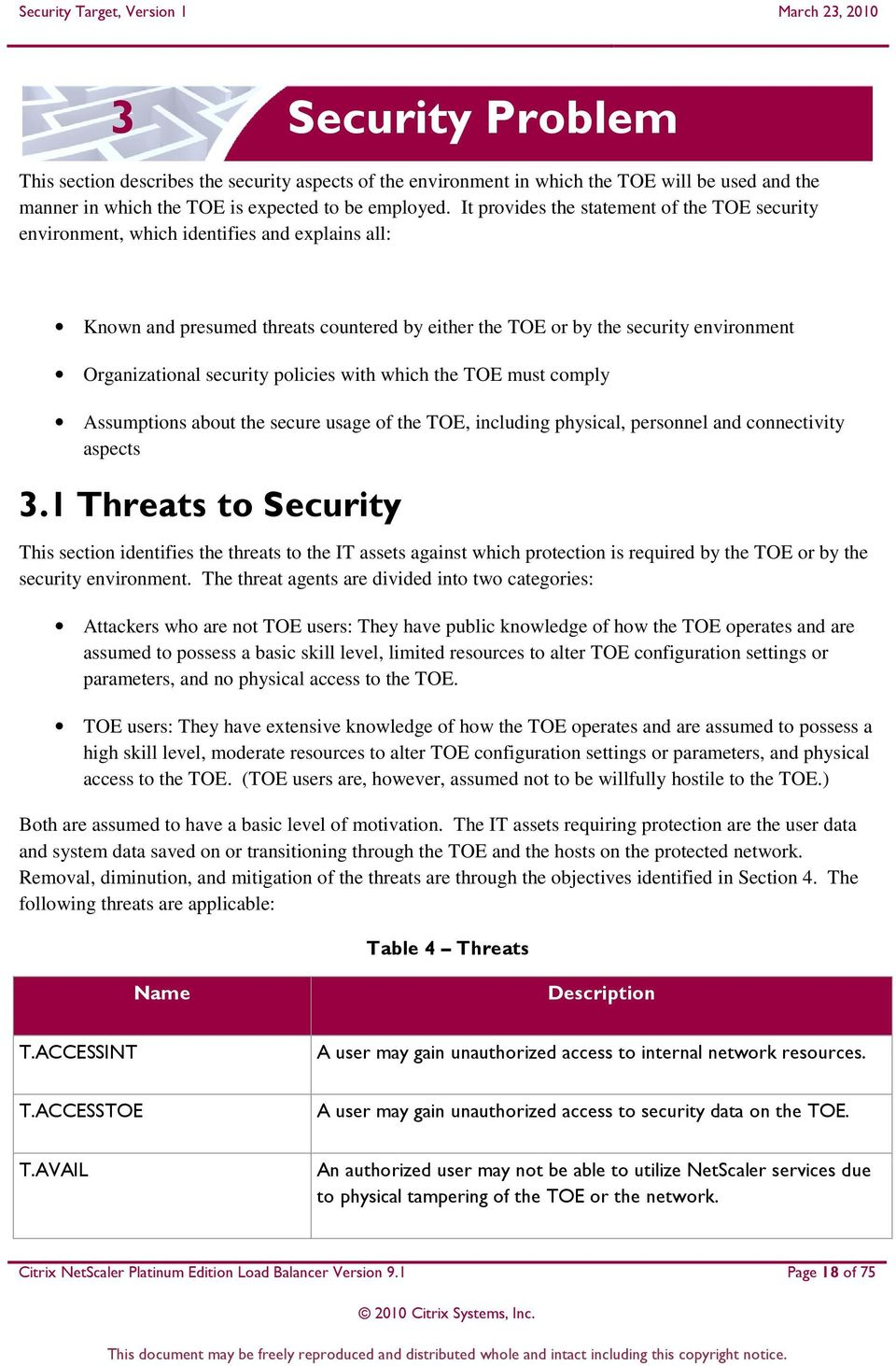 security policies with which the TOE must comply Assumptions about the secure usage of the TOE, including physical, personnel and connectivity aspects 3.