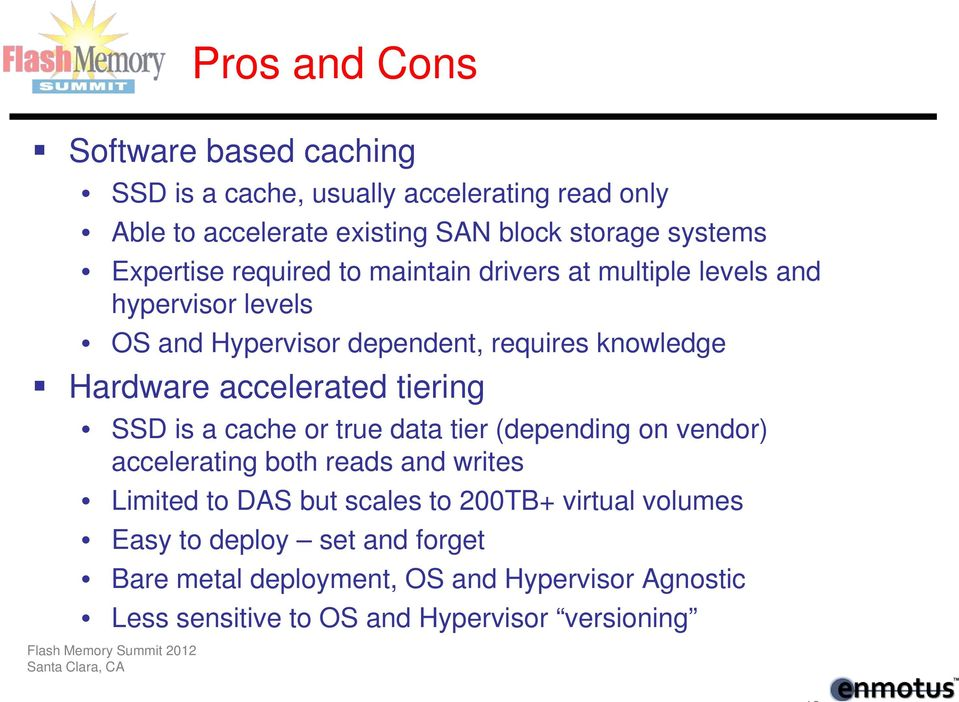 accelerated tiering SSD is a cache or true data tier (depending on vendor) accelerating both reads and writes Limited to DAS but scales to