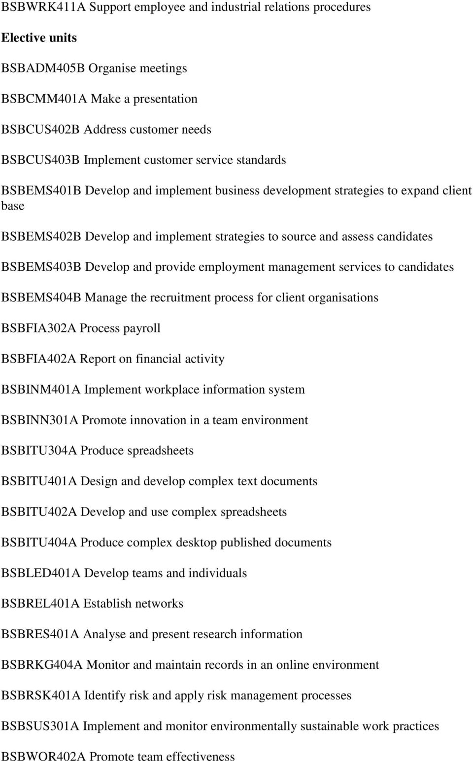 BSBEMS403B Develop and provide employment management services to candidates BSBEMS404B Manage the recruitment process for client organisations BSBFIA302A Process payroll BSBFIA402A Report on