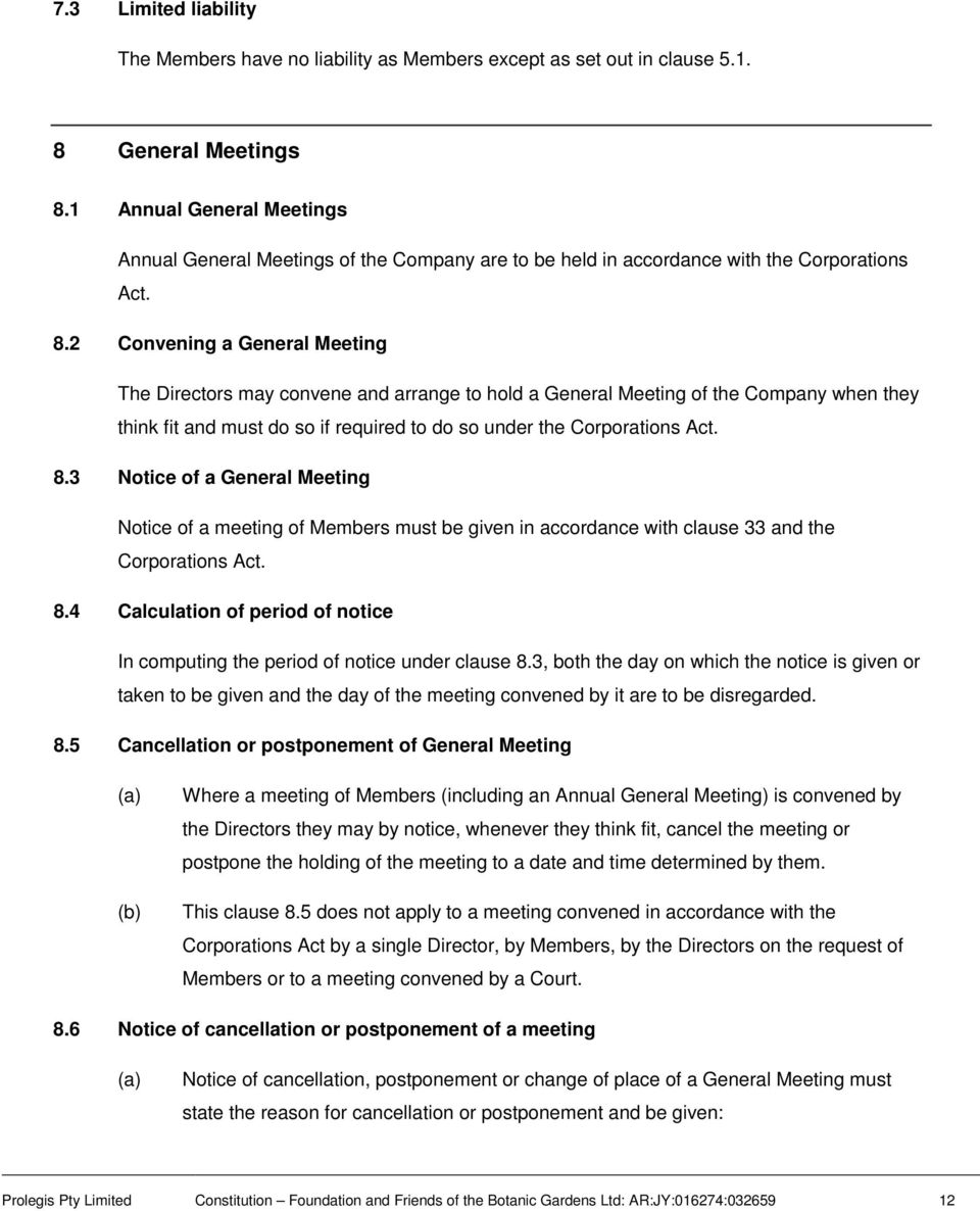 2 Convening a General Meeting The Directors may convene and arrange to hold a General Meeting of the Company when they think fit and must do so if required to do so under the Corporations Act. 8.