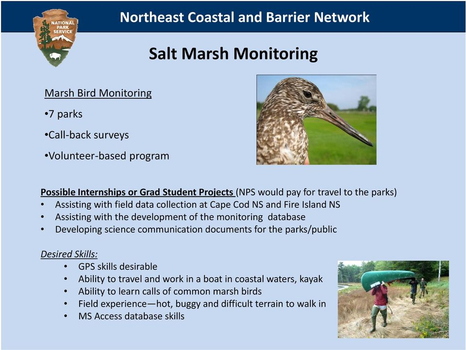of the monitoring database Developing science communication documents for the parks/public Desired Skills: GPS skills desirable Ability to travel and work in a