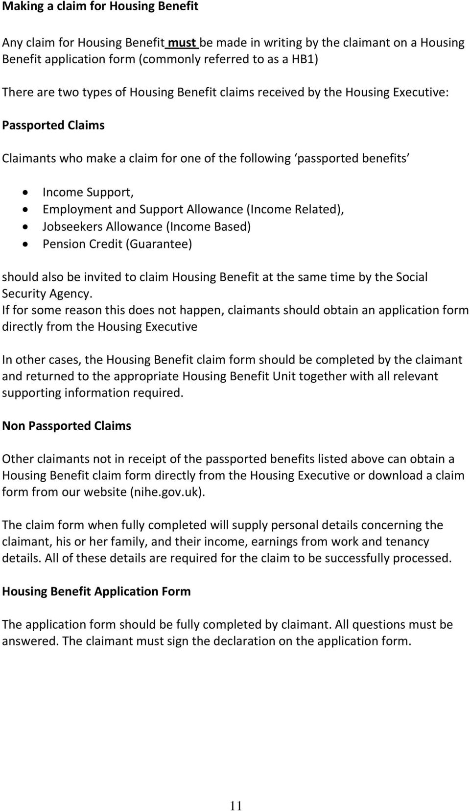 (Income Related), Jobseekers Allowance (Income Based) Pension Credit (Guarantee) should also be invited to claim Housing Benefit at the same time by the Social Security Agency.
