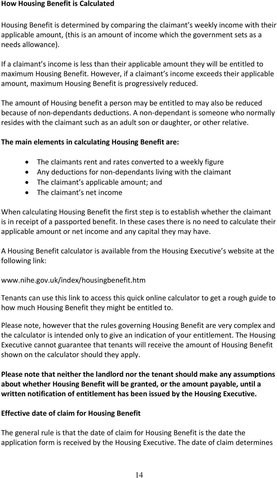 However, if a claimant s income exceeds their applicable amount, maximum Housing Benefit is progressively reduced.