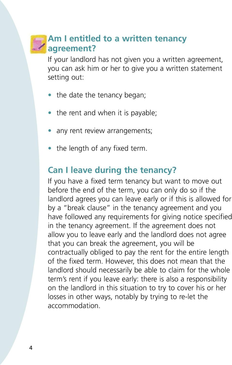 review arrangements; the length of any fixed term. Can I leave during the tenancy?