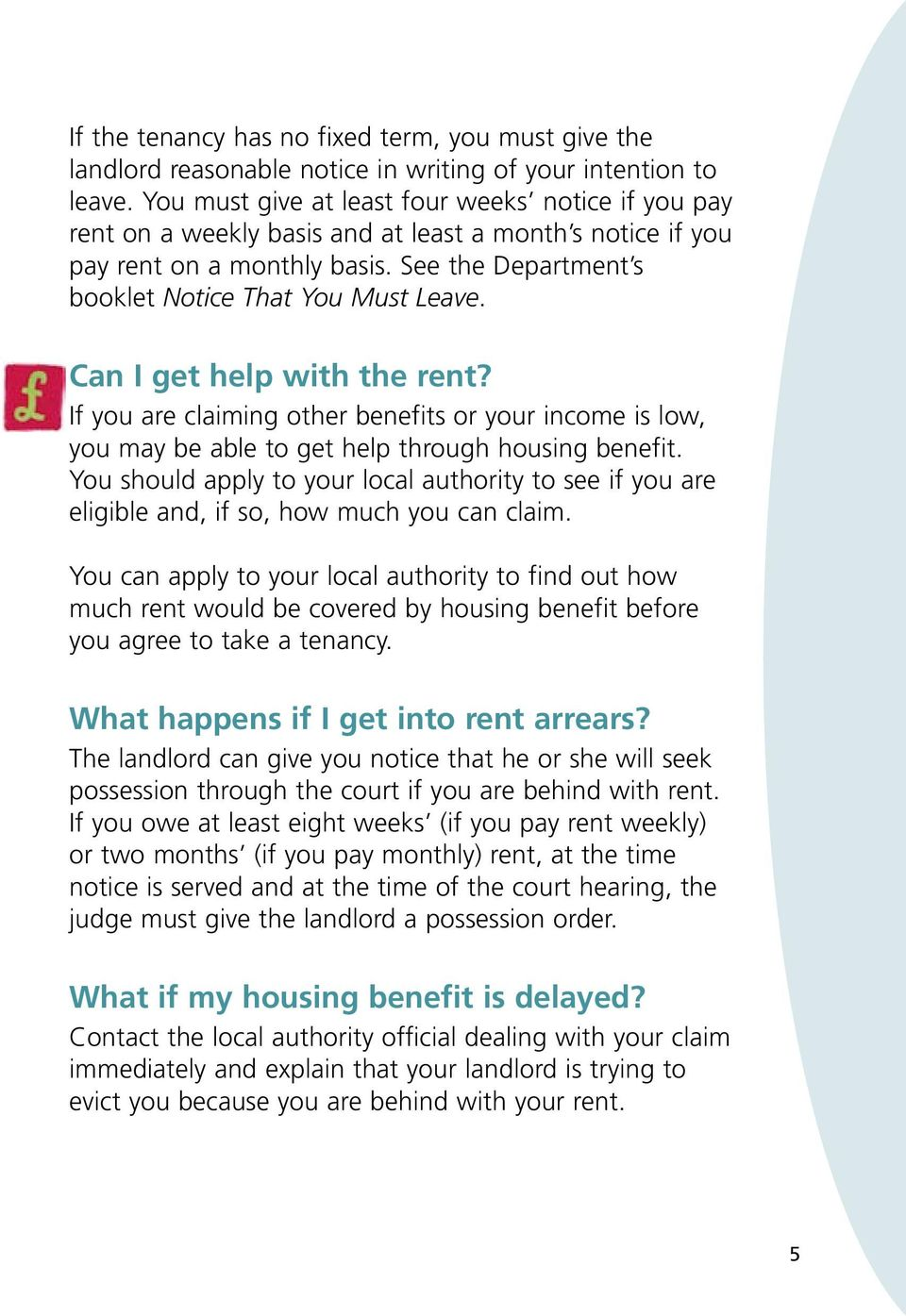 Can I get help with the rent? If you are claiming other benefits or your income is low, you may be able to get help through housing benefit.