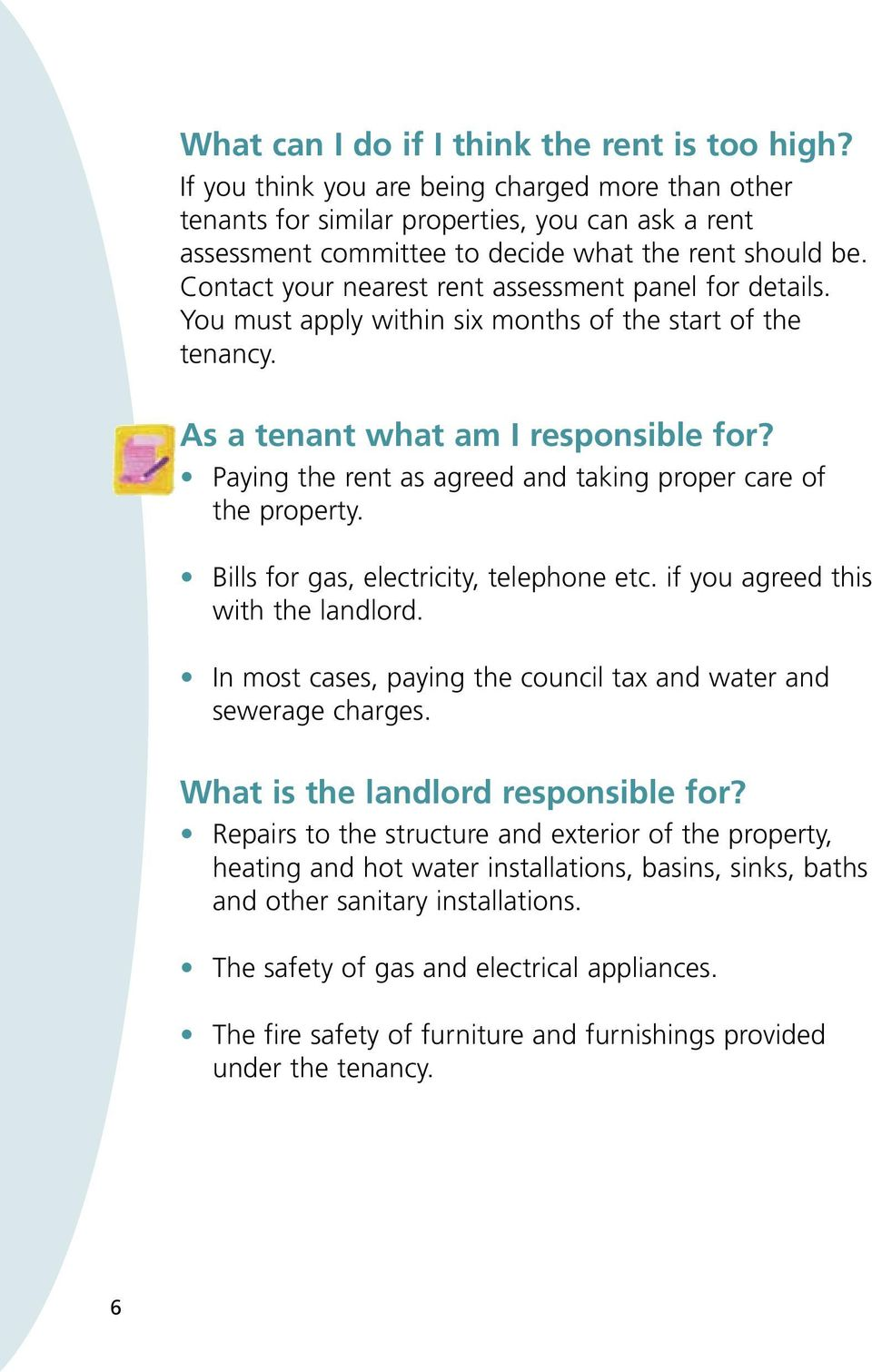 Contact your nearest rent assessment panel for details. You must apply within six months of the start of the tenancy. As a tenant what am I responsible for?