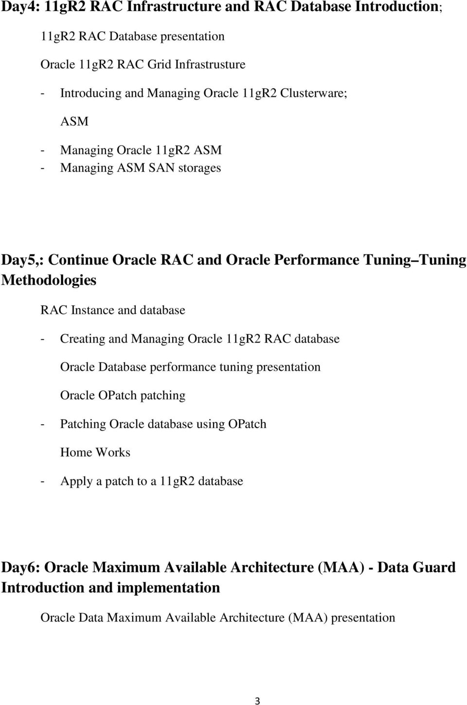 database - Creating and Managing Oracle 11gR2 RAC database Oracle Database performance tuning presentation Oracle OPatch patching - Patching Oracle database using OPatch -