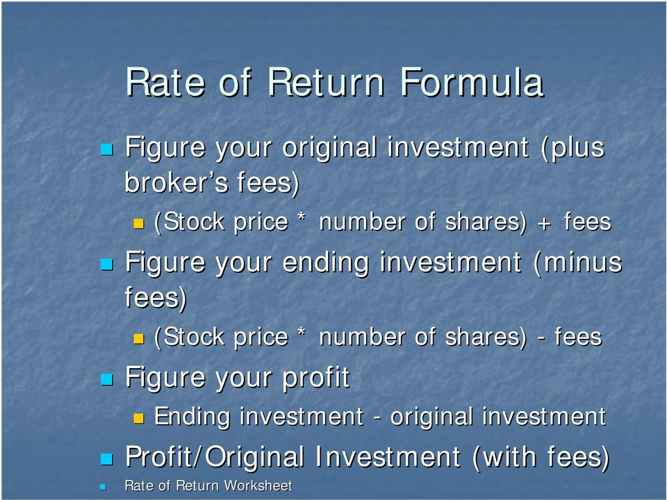 fees) (Stock price * number of shares) - fees Figure your profit Ending