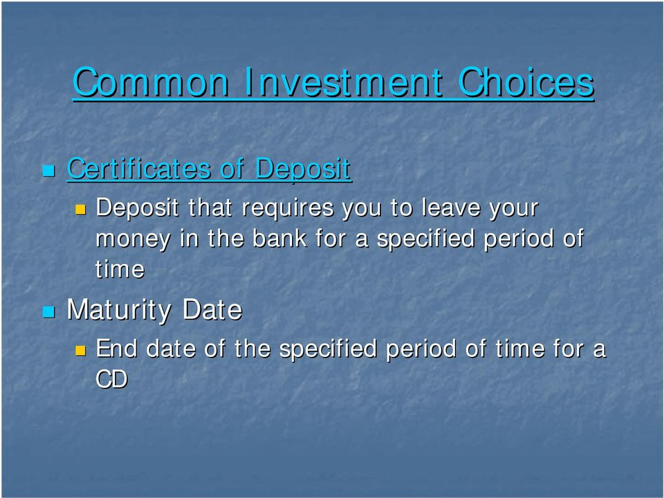 the bank for a specified period of time Maturity