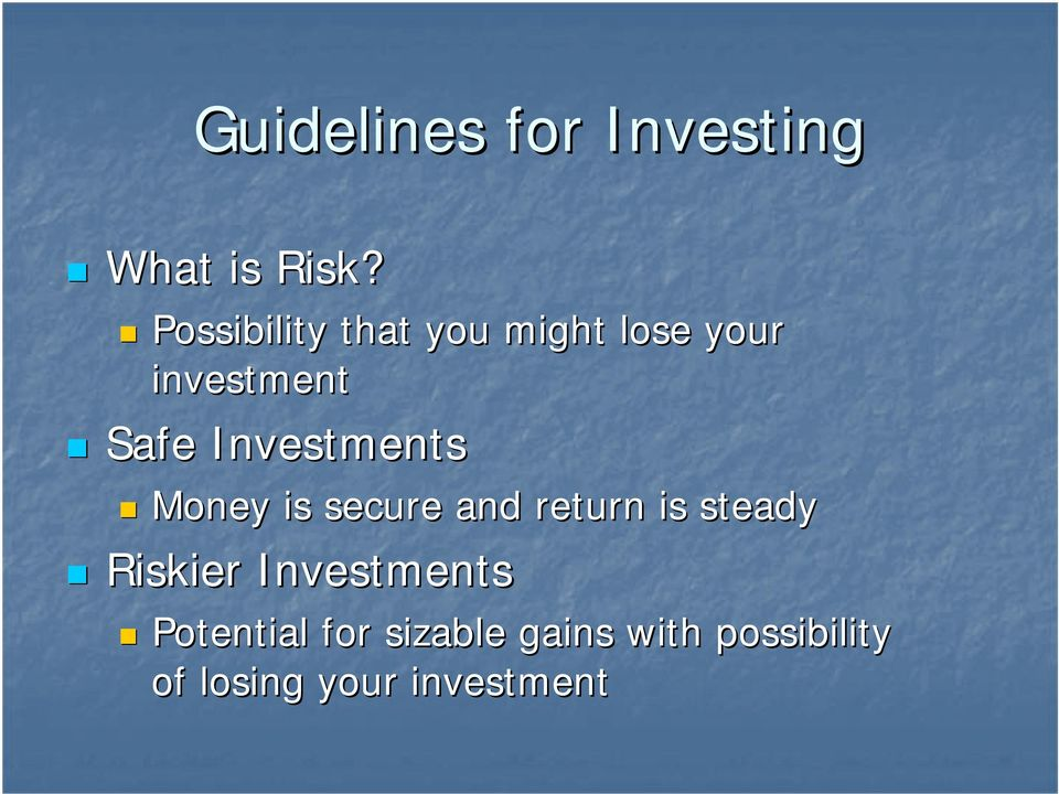 Investments Money is secure and return is steady Riskier