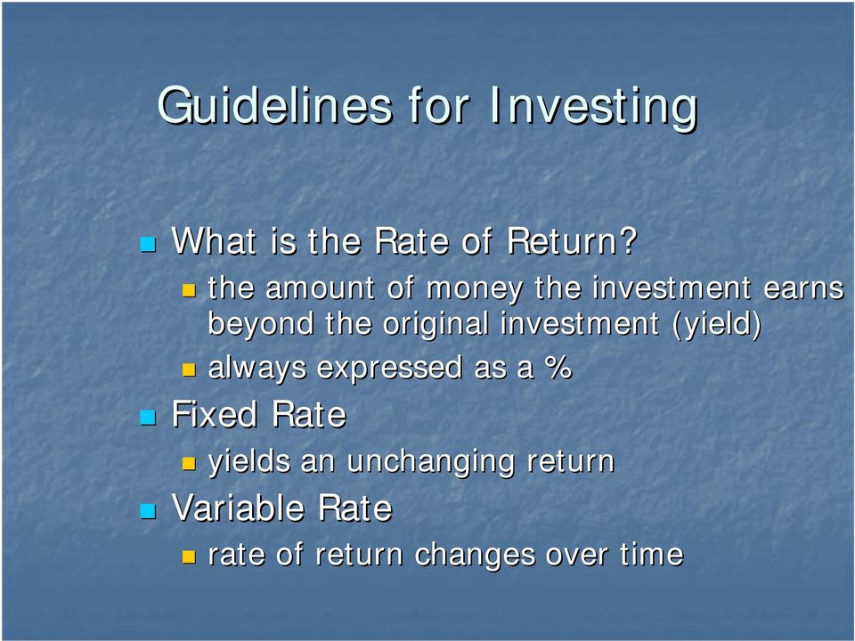 investment (yield) always expressed as a % Fixed Rate yields