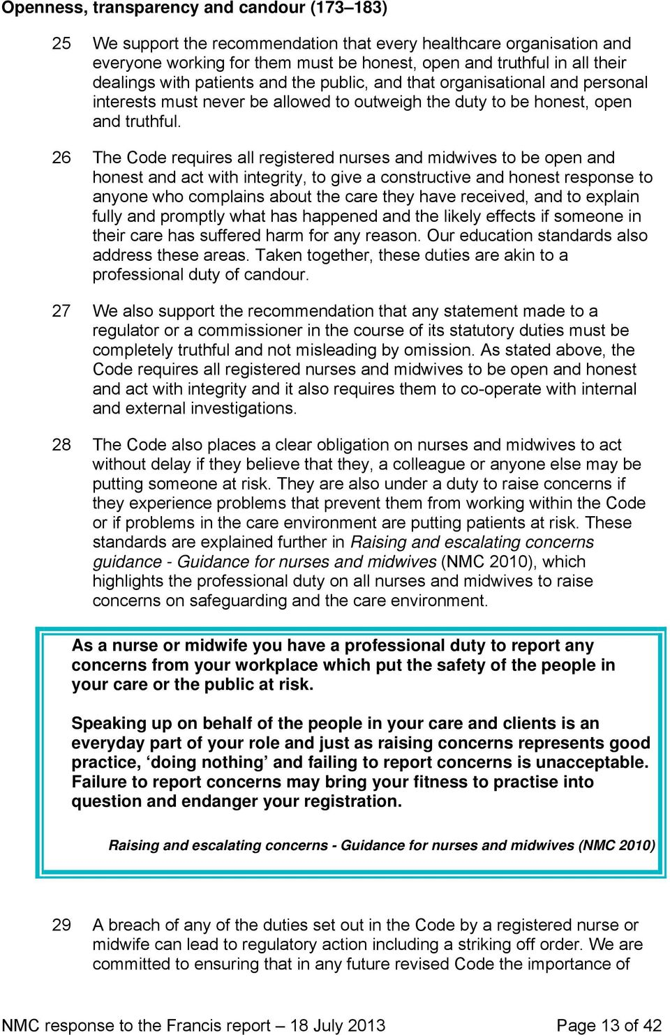 26 The Code requires all registered nurses and midwives to be open and honest and act with integrity, to give a constructive and honest response to anyone who complains about the care they have