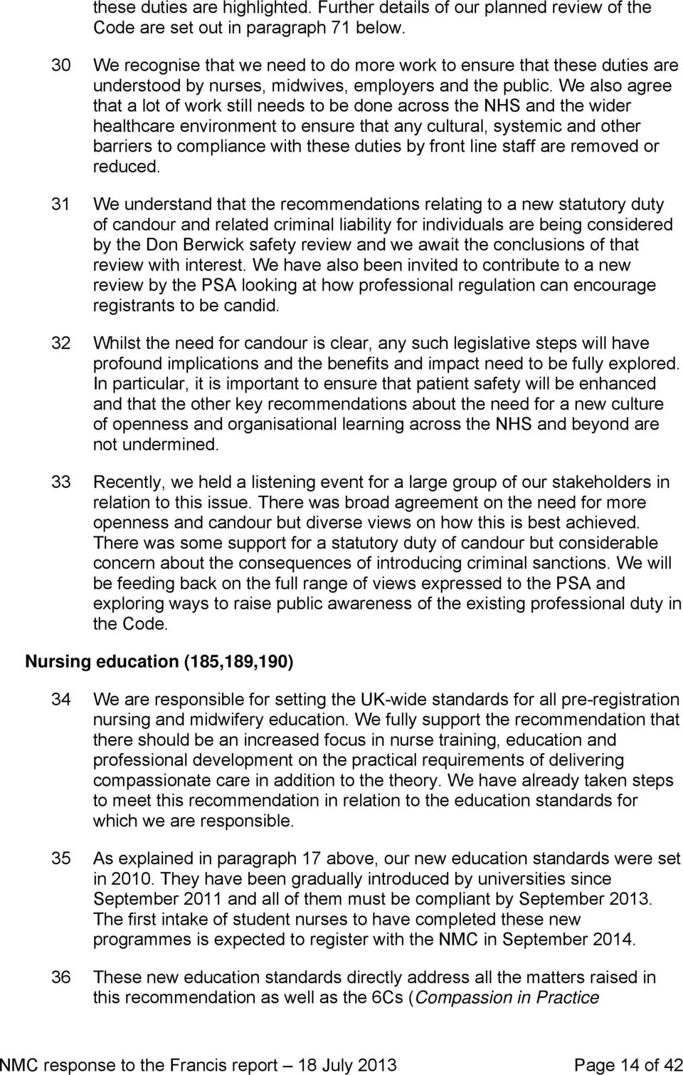 We also agree that a lot of work still needs to be done across the NHS and the wider healthcare environment to ensure that any cultural, systemic and other barriers to compliance with these duties by