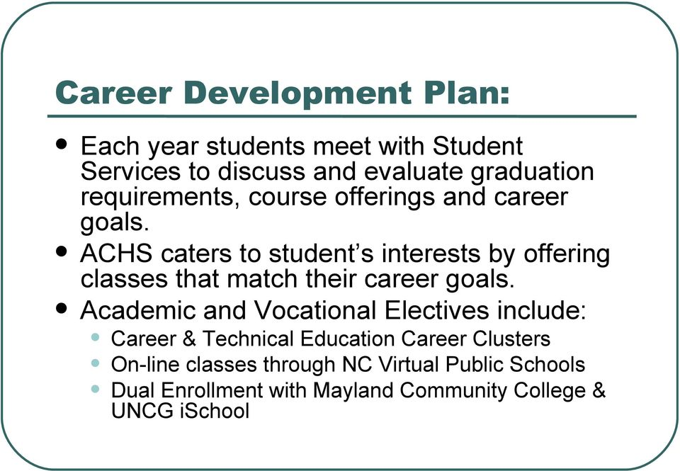 ACHS caters to student s interests by offering classes that match their career goals.