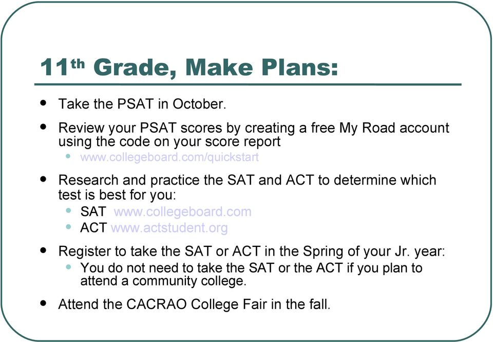 com/quickstart Research and practice the SAT and ACT to determine which test is best for you: SAT www.collegeboard.
