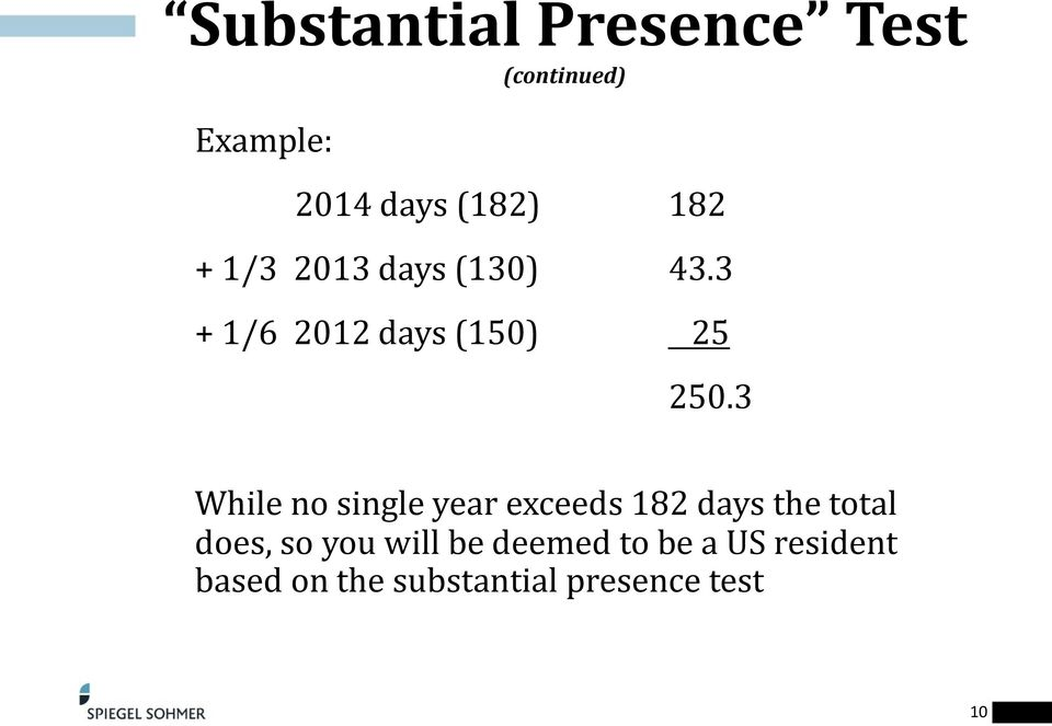 3 While no single year exceeds 182 days the total does, so you