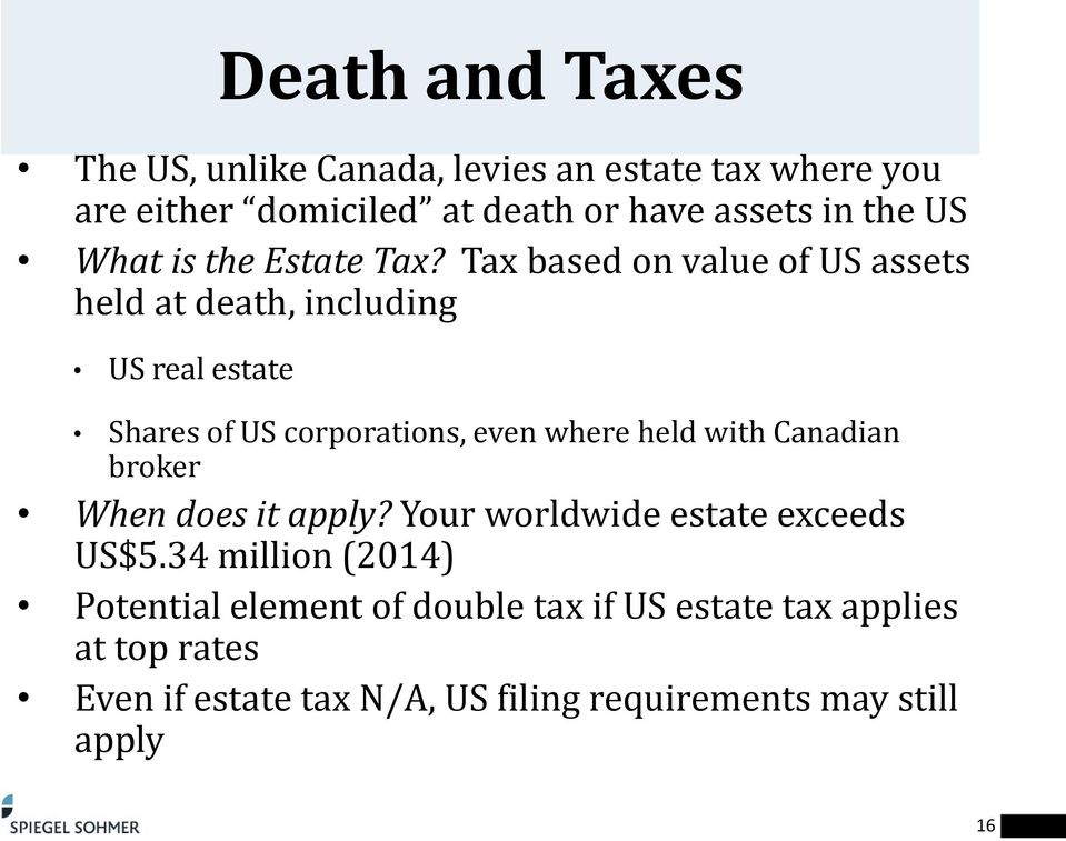 Tax based on value of US assets held at death, including US real estate Death and Taxes Shares of US corporations, even