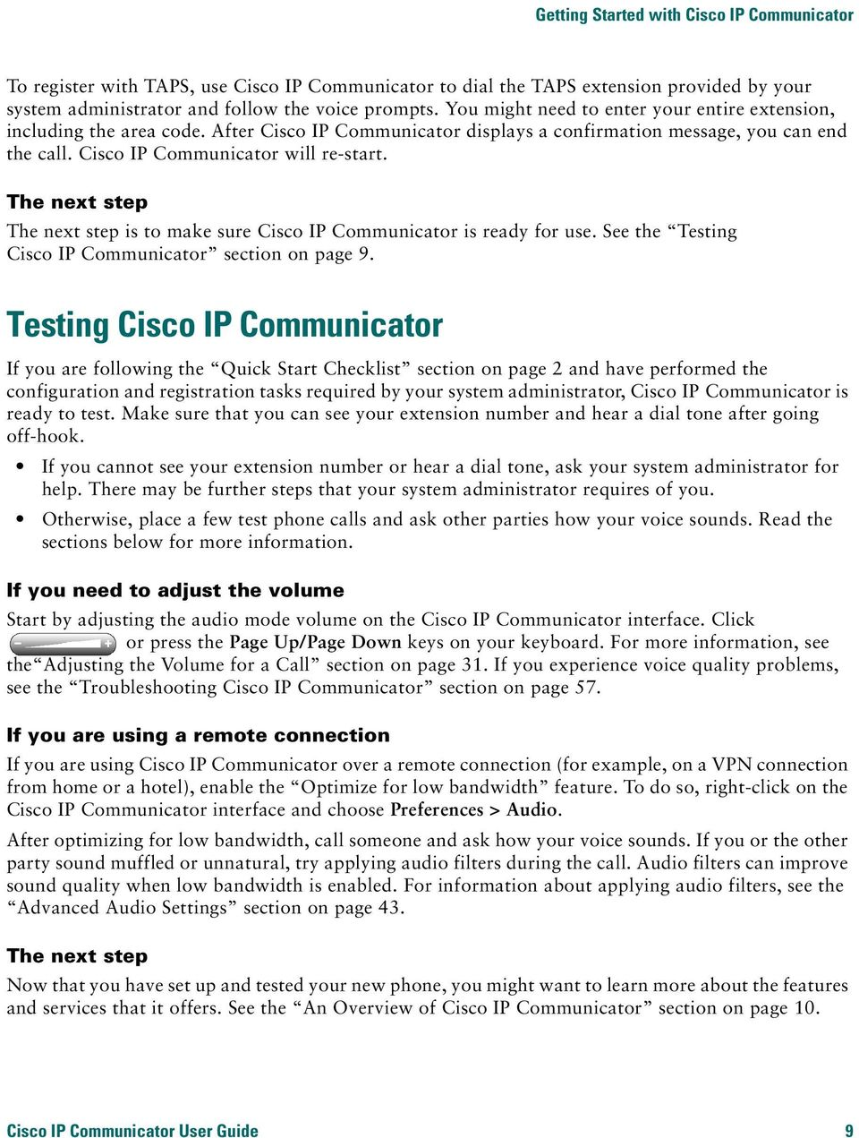 The next step The next step is to make sure Cisco IP Communicator is ready for use. See the Testing Cisco IP Communicator section on page 9.