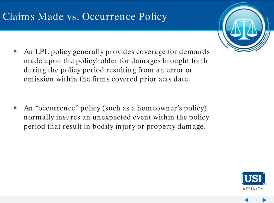 for damages brought forth during the policy period resulting from an error or omission within the