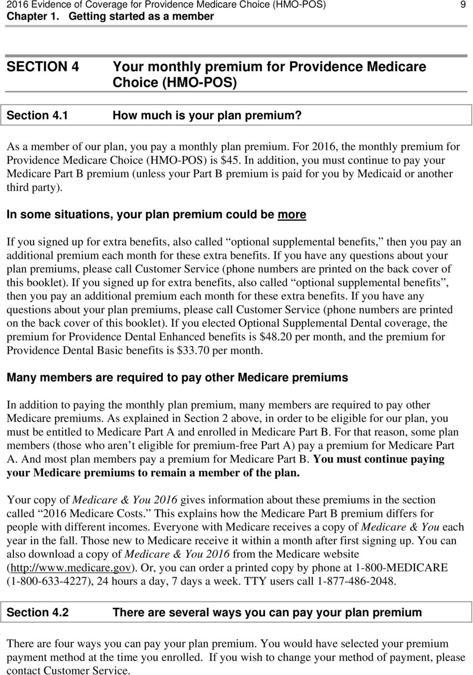 In addition, you must continue to pay your Medicare Part B premium (unless your Part B premium is paid for you by Medicaid or another third party).