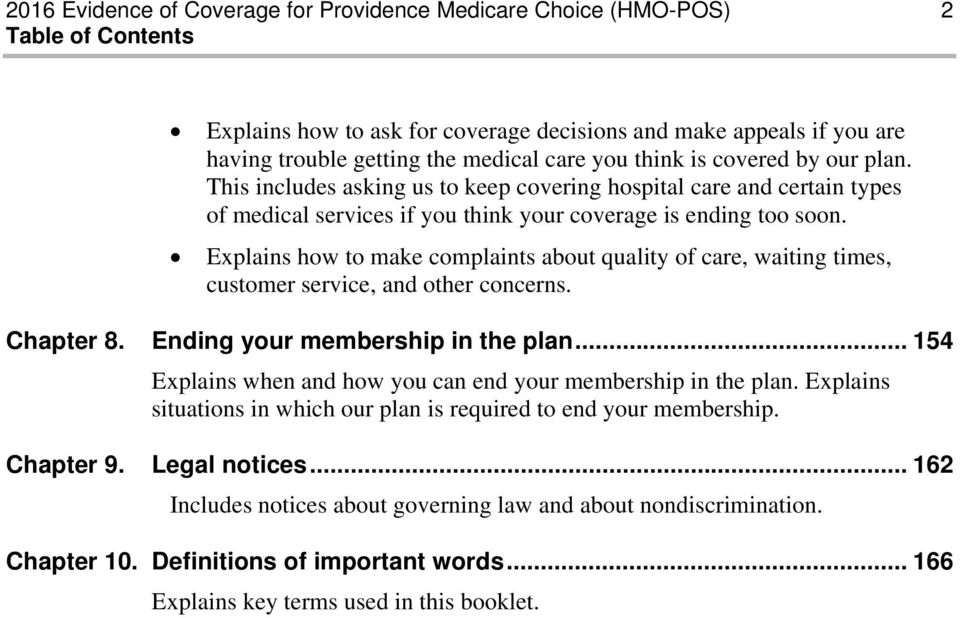 Explains how to make complaints about quality of care, waiting times, customer service, and other concerns. Chapter 8. Chapter 9. Ending your membership in the plan.