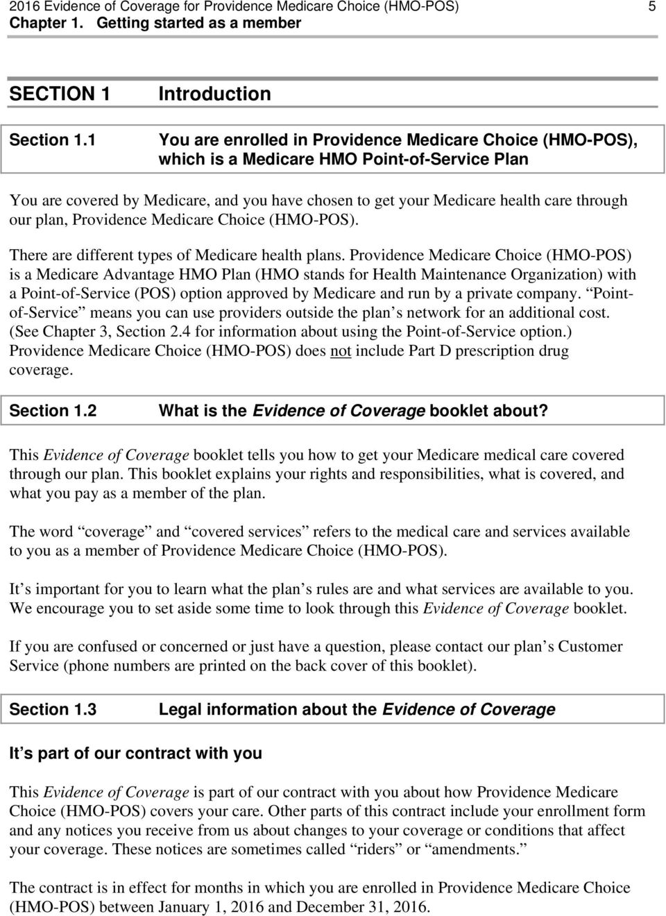 care through our plan, Providence Medicare Choice (HMO-POS). There are different types of Medicare health plans.