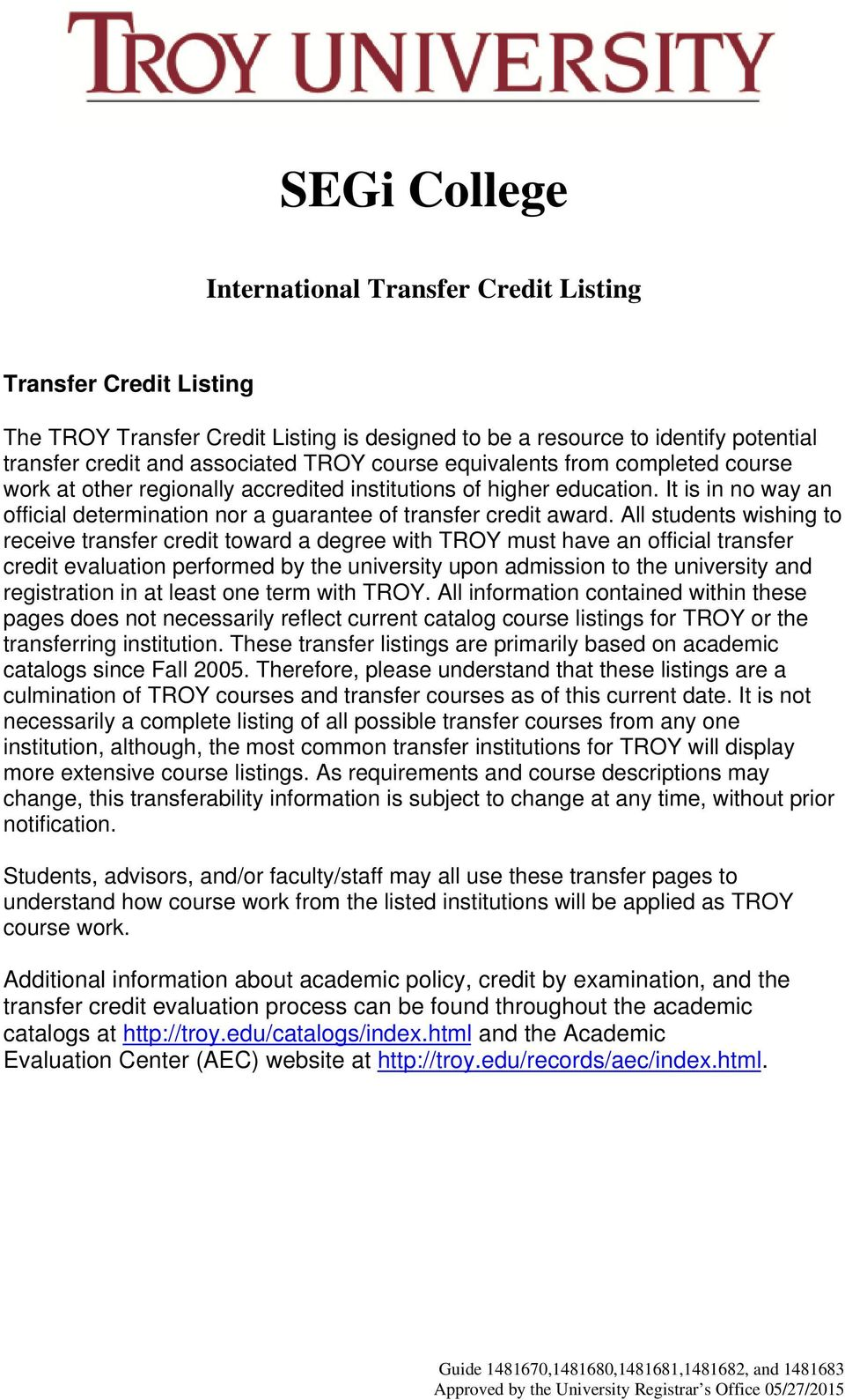 All students wishing to receive transfer credit toward a degree with TROY must have an official transfer credit evaluation performed by the university upon admission to the university and