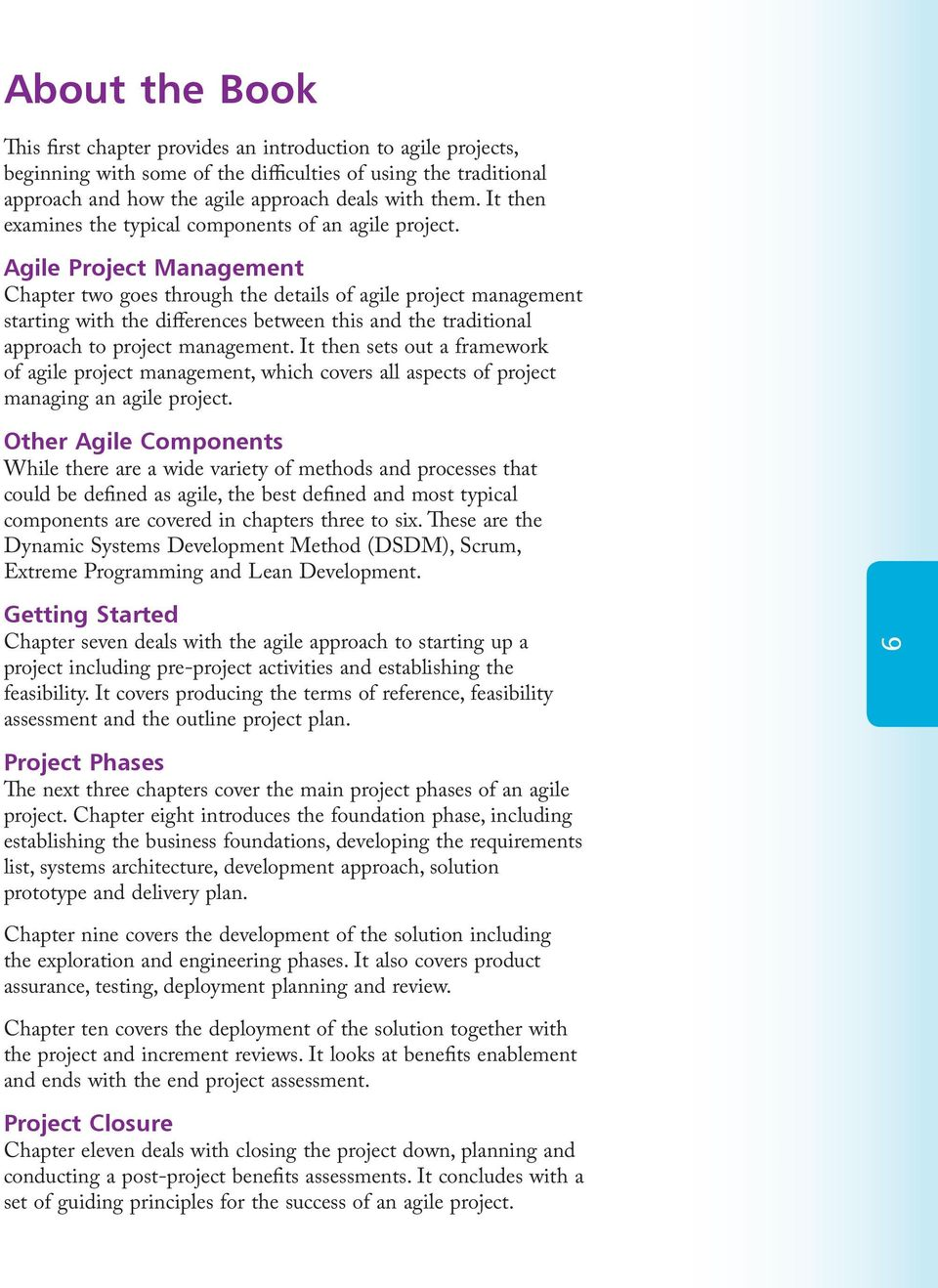 Agile Project Management Chapter two goes through the details of agile project management starting with the differences between this and the traditional approach to project management.