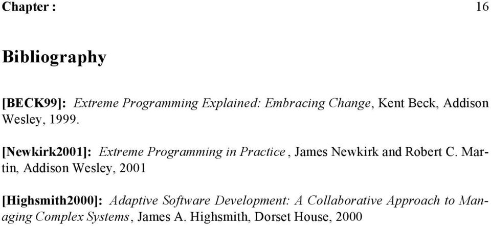 [Newkirk2001]: Extreme Programming in Practice, James Newkirk and Robert C.
