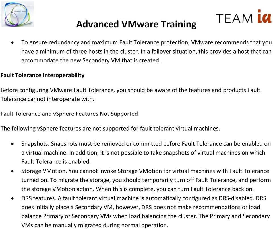 Fault Tolerance Interoperability Before configuring VMware Fault Tolerance, you should be aware of the features and products Fault Tolerance cannot interoperate with.