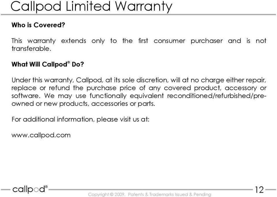Under this warranty, Callpod, at its sole discretion, will at no charge either repair, replace or refund the purchase price