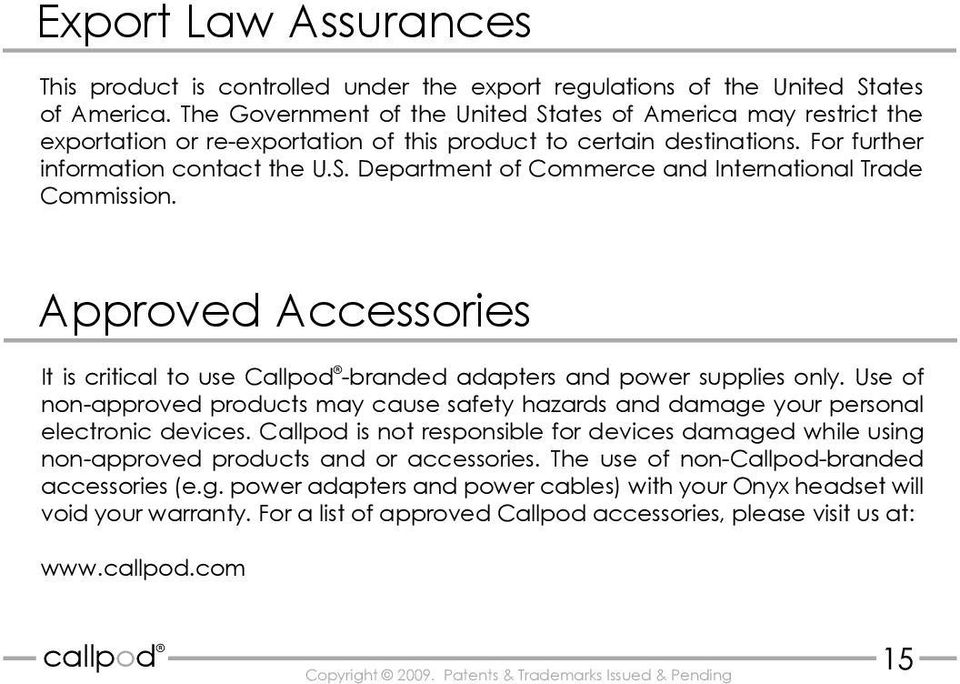 Approved Accessories It is critical to use Callpod -branded adapters and power supplies only. Use of non-approved products may cause safety hazards and damage your personal electronic devices.