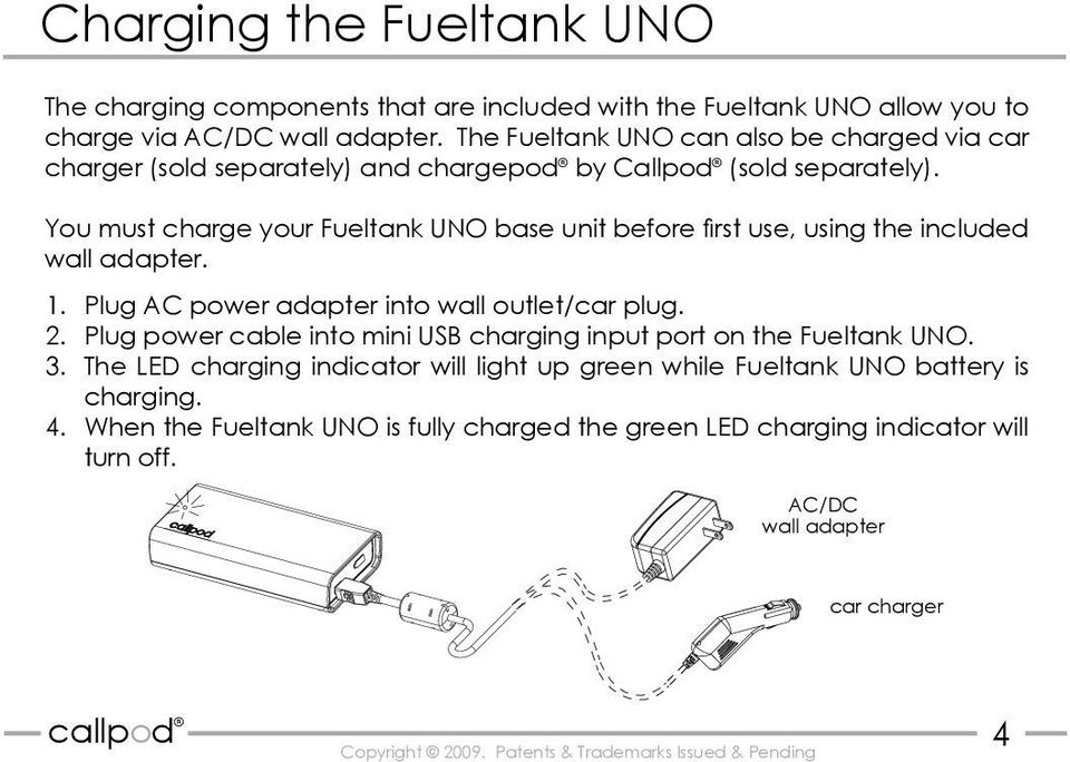 You must charge your Fueltank UNO base unit before first use, using the included wall adapter. 1. 2. 3. 4. Plug AC power adapter into wall outlet/car plug.