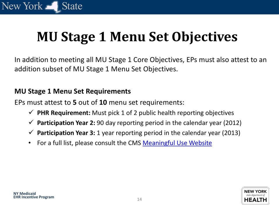 MU Stage 1 Menu Set Requirements EPs must attest to 5 out of 10 menu set requirements: PHR Requirement: Must pick 1 of 2 public