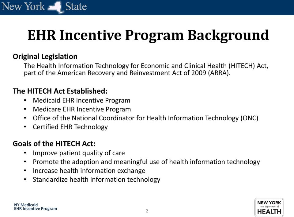 The HITECH Act Established: Medicaid Medicare Office of the National Coordinator for Health Information Technology (ONC) Certified