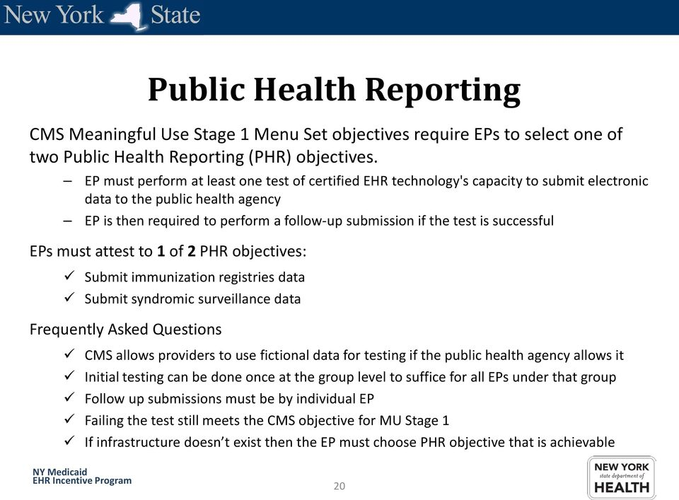 successful EPs must attest to 1 of 2 PHR objectives: Submit immunization registries data Submit syndromic surveillance data Frequently Asked Questions CMS allows providers to use fictional data for
