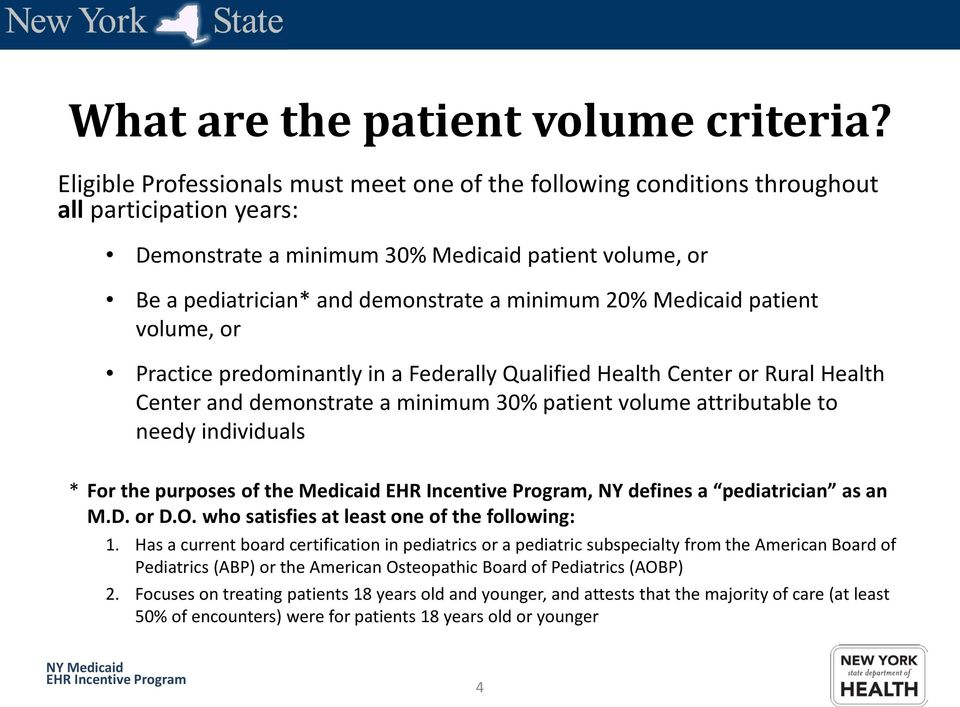 20% Medicaid patient volume, or Practice predominantly in a Federally Qualified Health Center or Rural Health Center and demonstrate a minimum 30% patient volume attributable to needy individuals *