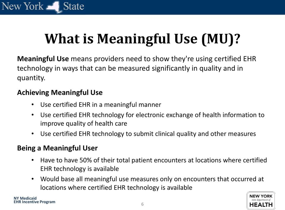 Achieving Meaningful Use Use certified EHR in a meaningful manner Use certified EHR technology for electronic exchange of health information to improve quality of health
