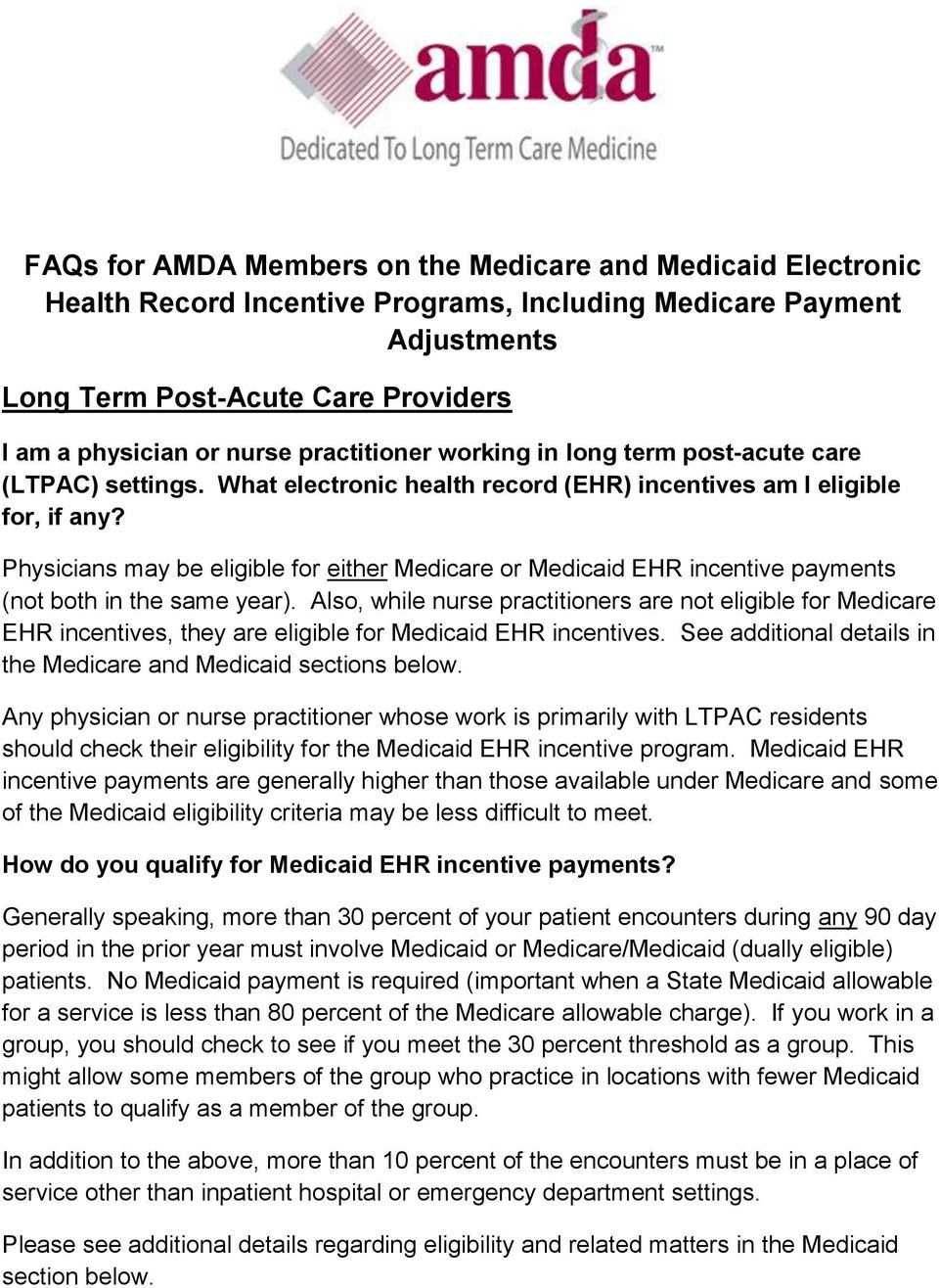 Physicians may be eligible for either Medicare or Medicaid EHR incentive payments (not both in the same year).