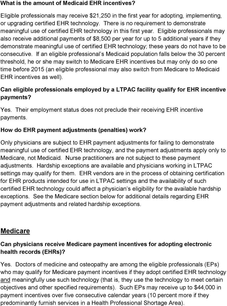 Eligible professionals may also receive additional payments of $8,500 per year for up to 5 additional years if they demonstrate meaningful use of certified EHR technology; these years do not have to