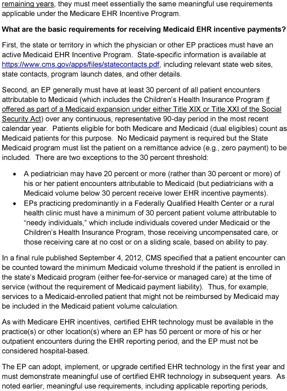 First, the state or territory in which the physician or other EP practices must have an active Medicaid EHR Incentive Program. State-specific information is available at https://www.cms.