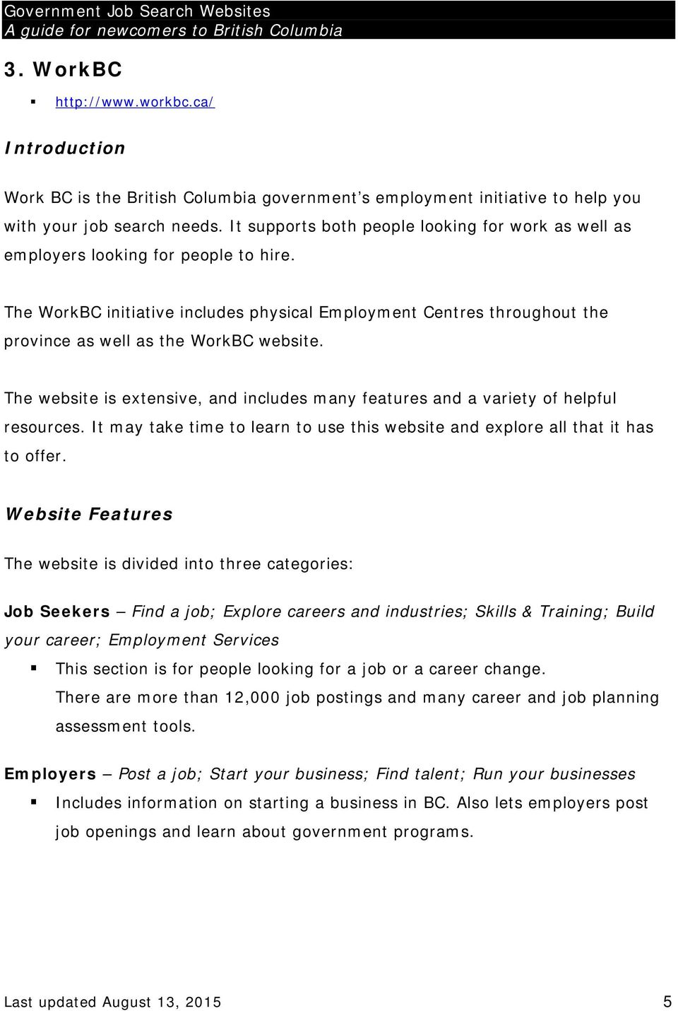 The WorkBC initiative includes physical Employment Centres throughout the province as well as the WorkBC website.
